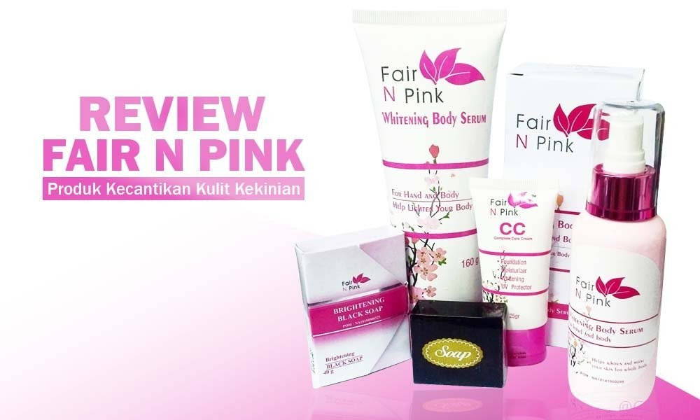 Review 6 Produk Fair n Pink: Harga & Ciri Asli vs Palsu